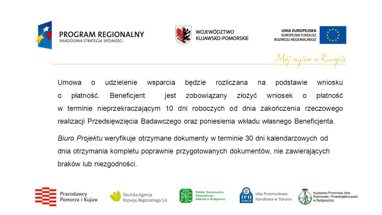 Umowa o udzielenie wsparcia będzie rozliczana na podstawie wniosku o płatność. Beneficjent jest zobowiązany złożyć wniosek o płatność w terminie nieprzekraczającym 10 dni roboczych od dnia zakończenia rzeczowego realizacji Przedsięwzięcia Badawczego oraz poniesienia wkładu własnego Beneficjenta.