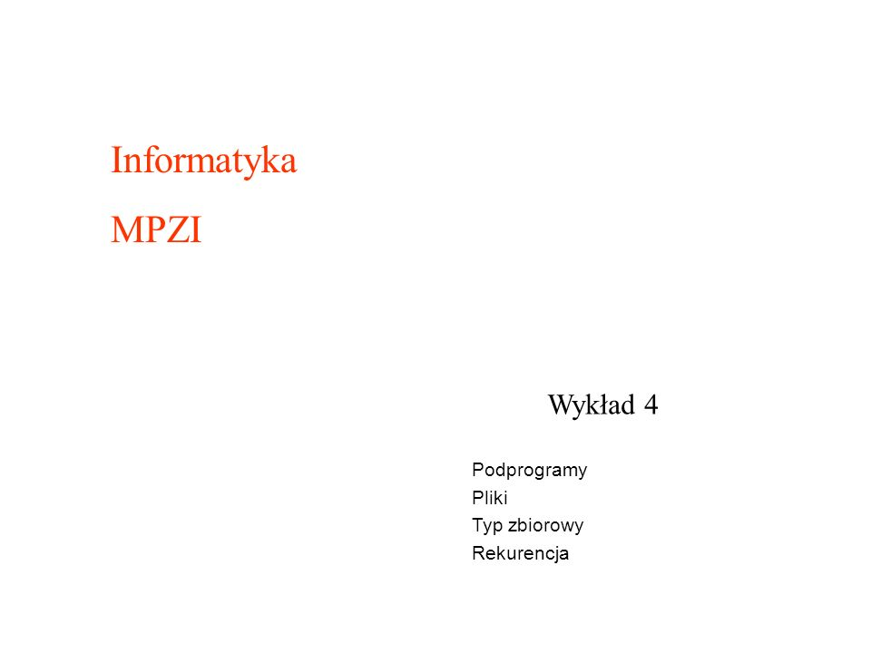 Informatyka MPZI Wykład 4 Podprogramy Pliki Typ zbiorowy Rekurencja