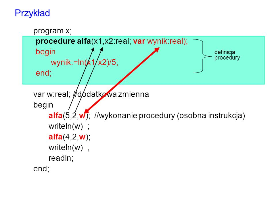 Przykład program x; procedure alfa(x1,x2:real; var wynik:real); begin