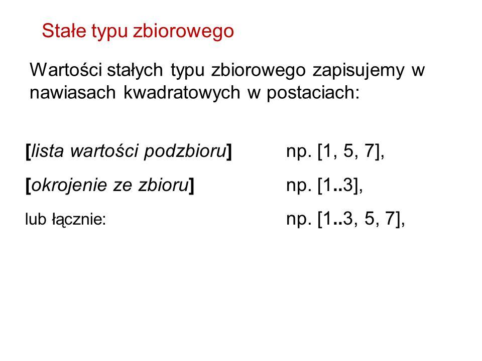 Stałe typu zbiorowego Wartości stałych typu zbiorowego zapisujemy w nawiasach kwadratowych w postaciach: