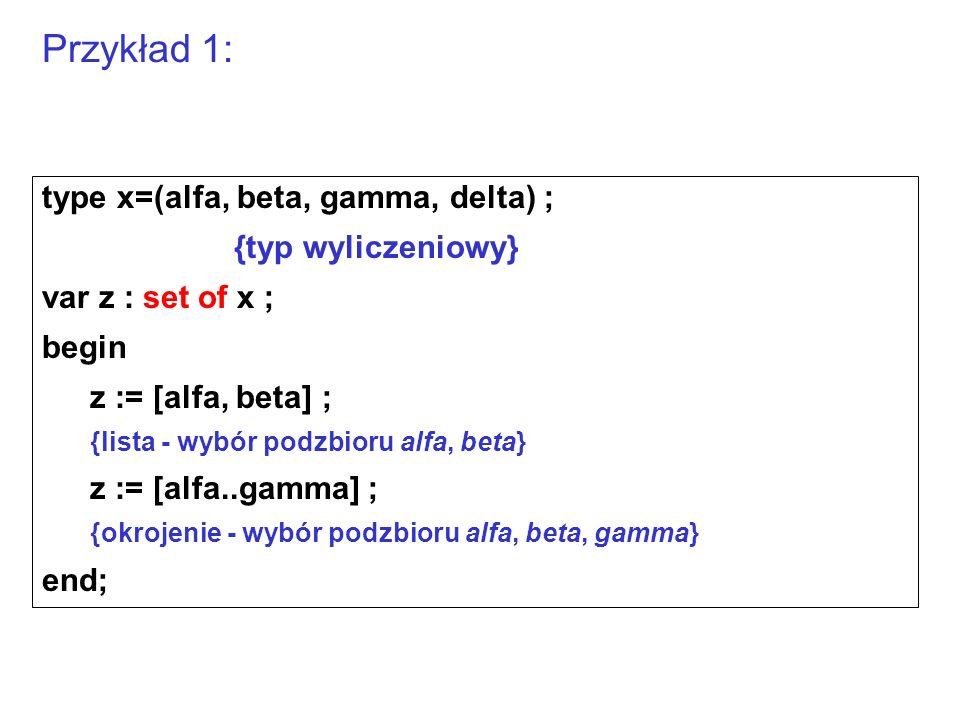 Przykład 1: type x=(alfa, beta, gamma, delta) ; {typ wyliczeniowy}