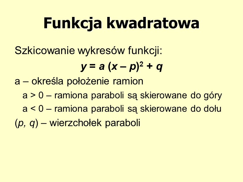 Funkcja kwadratowa Szkicowanie wykresów funkcji: y = a (x – p)2 + q