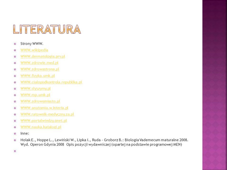 literatura Strony WWW. WWW.wikipedia WWW.dermatologia.prv.pl
