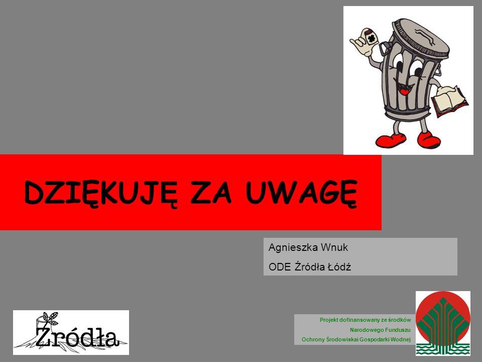 DZIĘKUJĘ ZA UWAGĘ Agnieszka Wnuk ODE Źródła Łódź