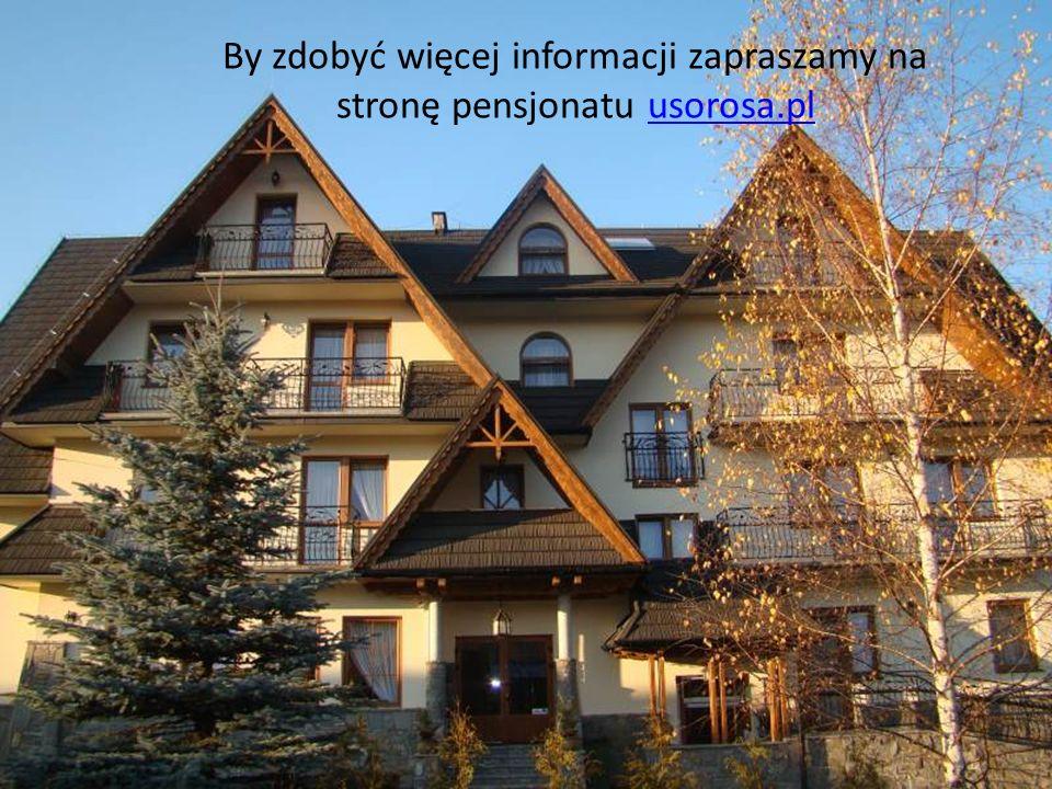 By zdobyć więcej informacji zapraszamy na stronę pensjonatu usorosa.pl