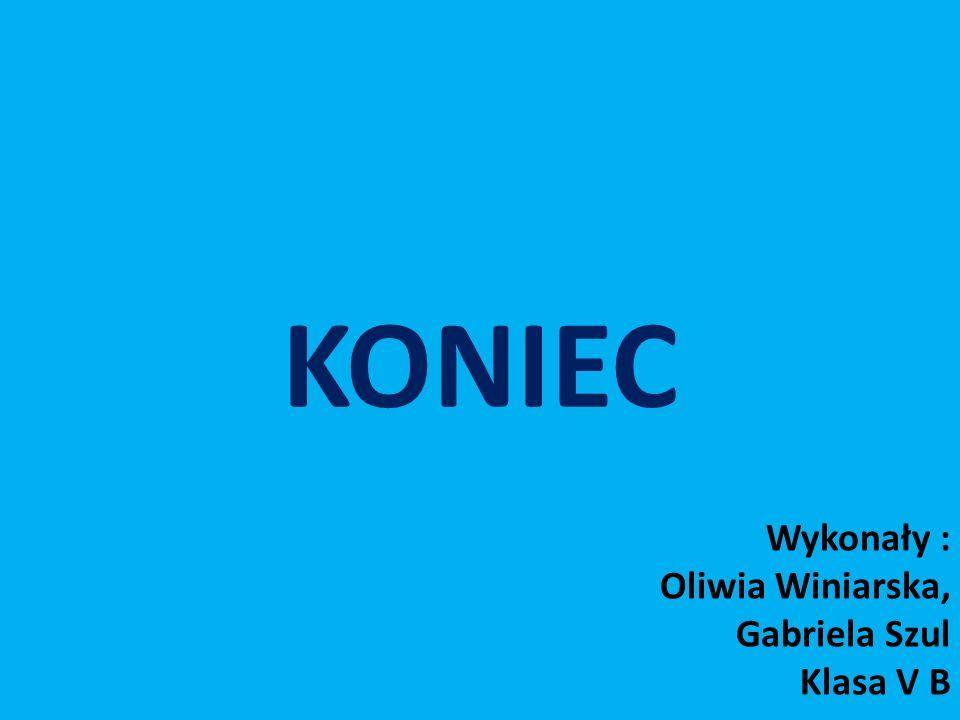 Wykonały : Oliwia Winiarska, Gabriela Szul Klasa V B