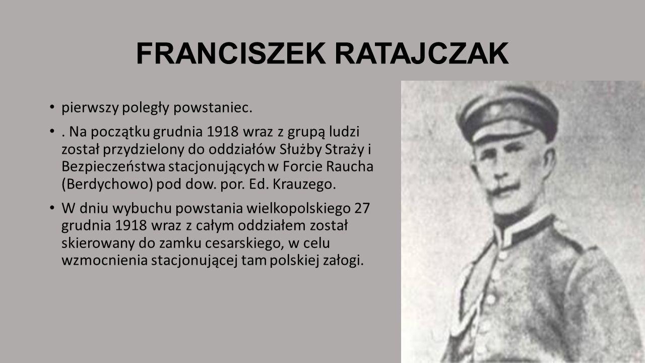 FRANCISZEK RATAJCZAK pierwszy poległy powstaniec.