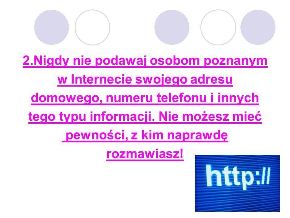2.Nigdy nie podawaj osobom poznanym w Internecie swojego adresu