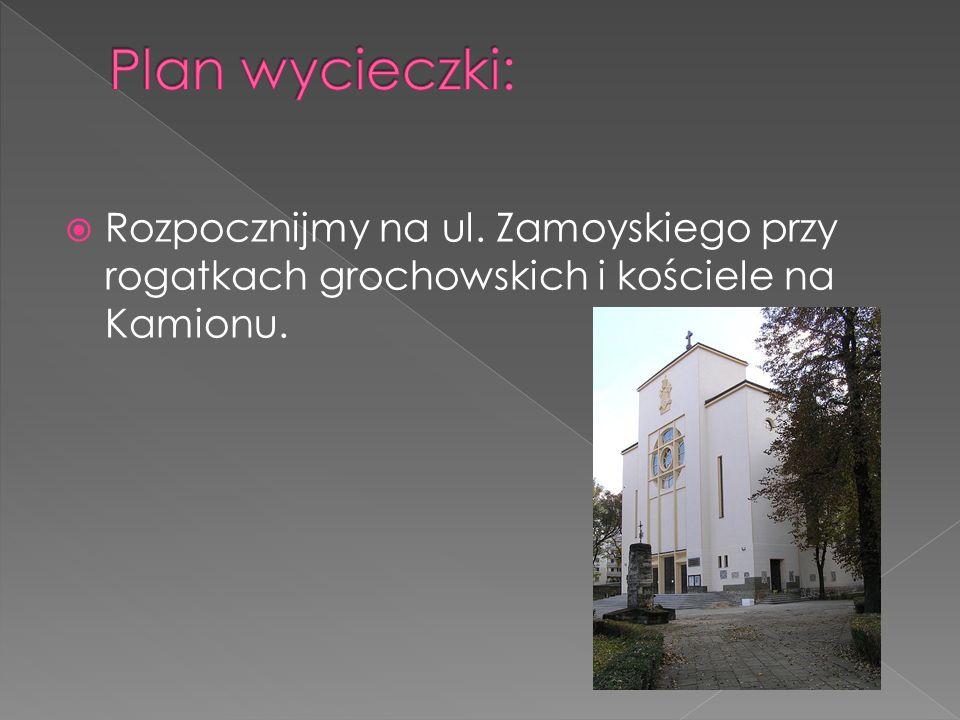 Plan wycieczki: Rozpocznijmy na ul. Zamoyskiego przy rogatkach grochowskich i kościele na Kamionu.