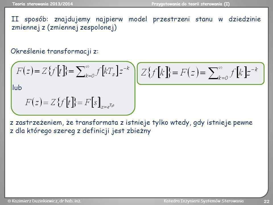 II sposób: znajdujemy najpierw model przestrzeni stanu w dziedzinie zmiennej z (zmiennej zespolonej)