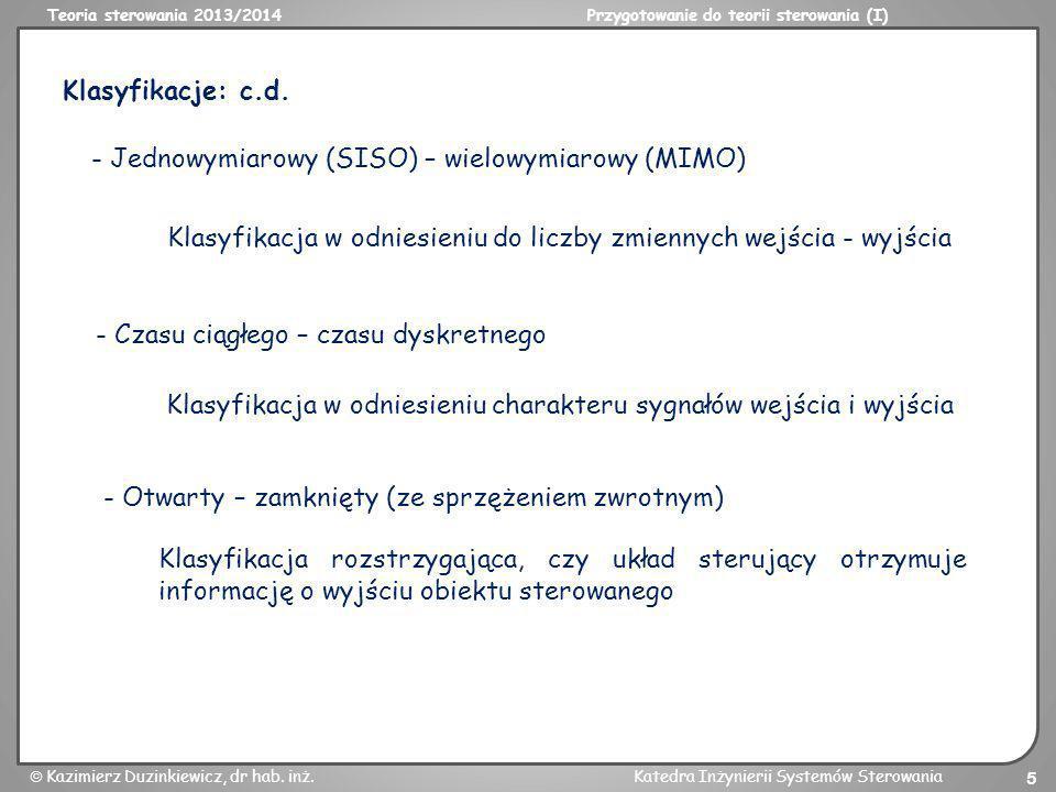 Klasyfikacje: c.d. - Jednowymiarowy (SISO) – wielowymiarowy (MIMO) Klasyfikacja w odniesieniu do liczby zmiennych wejścia - wyjścia.