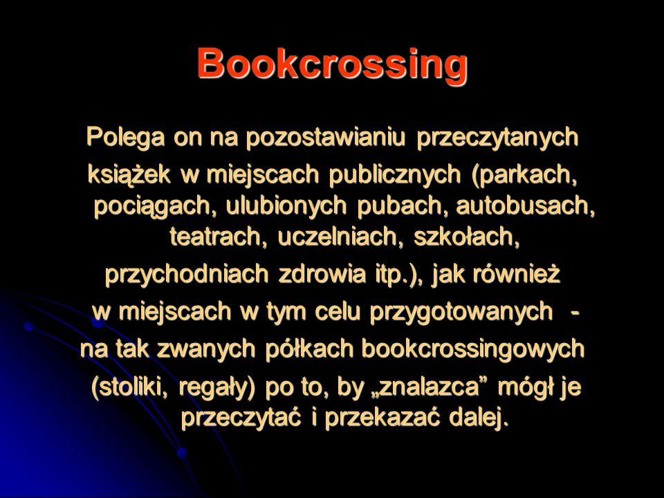 Bookcrossing Polega on na pozostawianiu przeczytanych