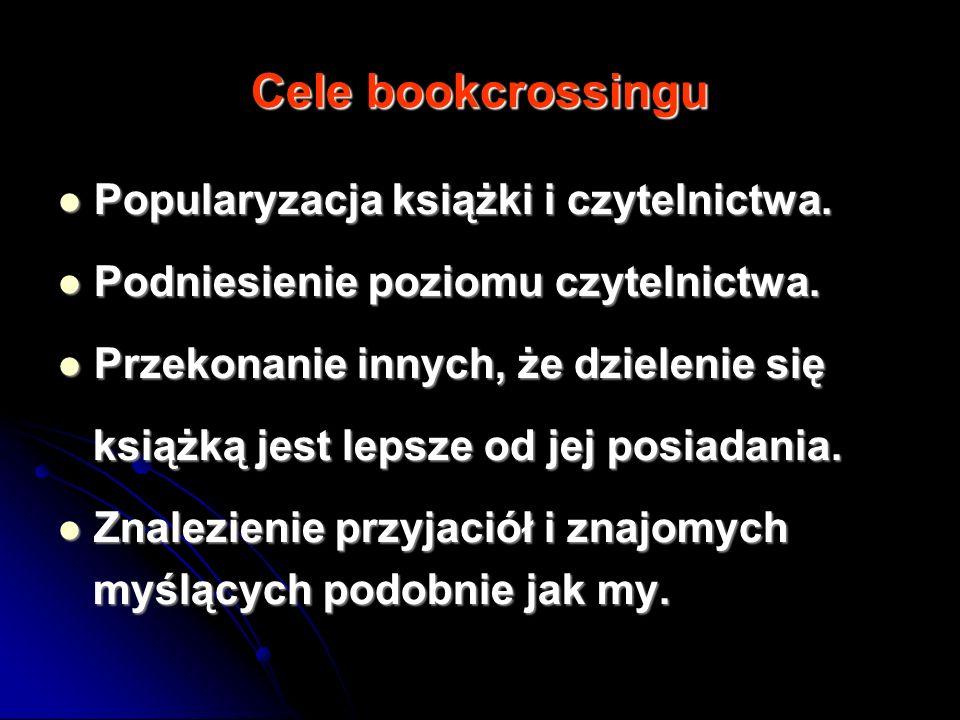 Cele bookcrossingu Popularyzacja książki i czytelnictwa.