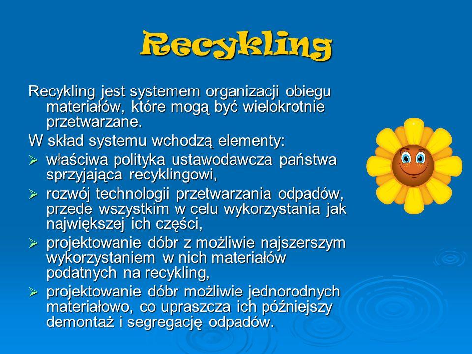 Recykling Recykling jest systemem organizacji obiegu materiałów, które mogą być wielokrotnie przetwarzane.