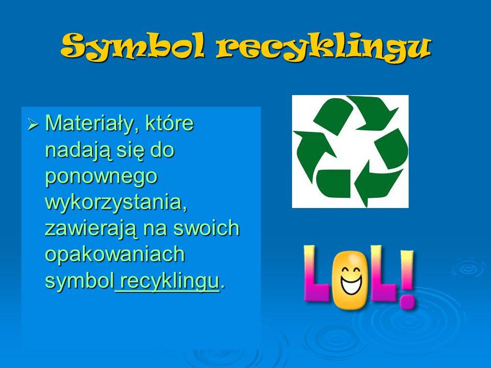 Symbol recyklingu Materiały, które nadają się do ponownego wykorzystania, zawierają na swoich opakowaniach symbol recyklingu.
