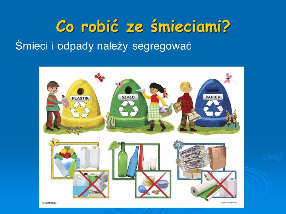 Co robić ze śmieciami Śmieci i odpady należy segregować