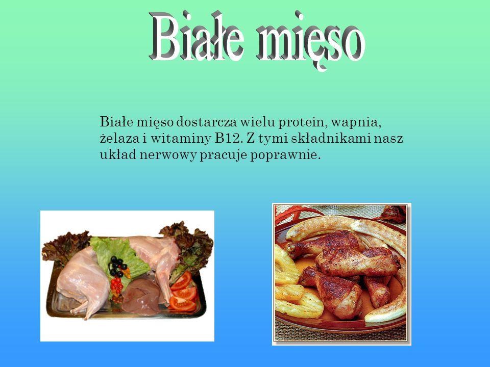 Białe mięso Białe mięso dostarcza wielu protein, wapnia, żelaza i witaminy B12.