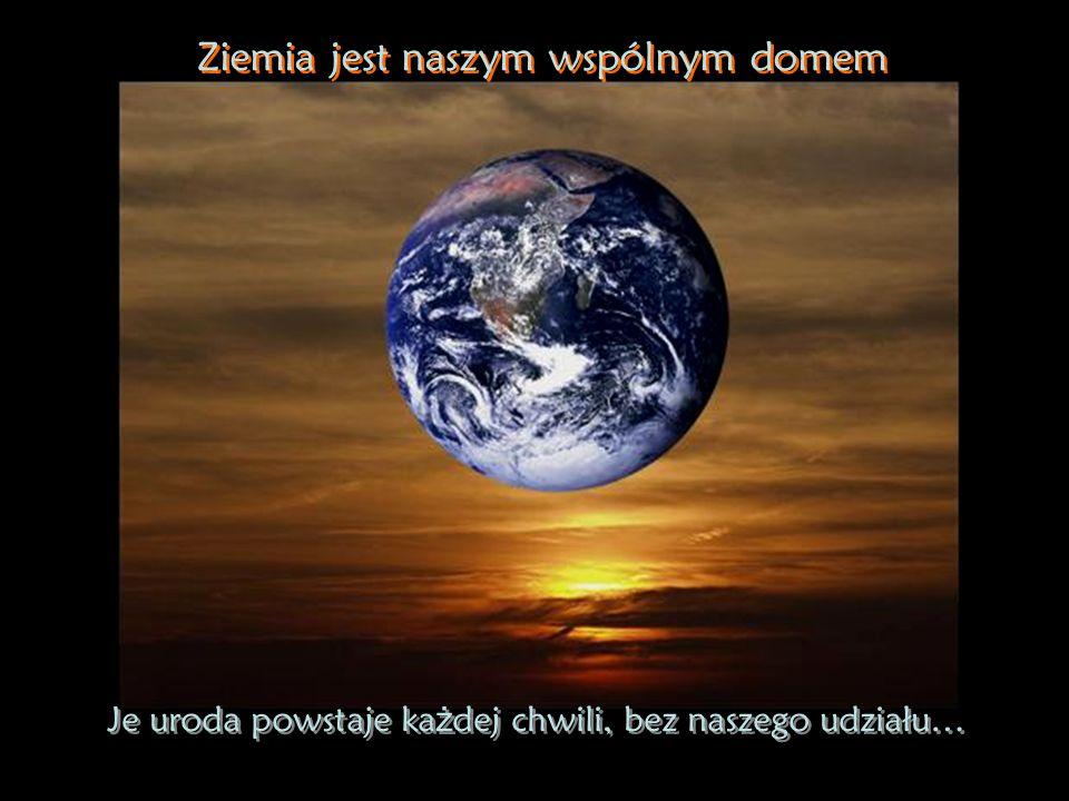 Ziemia jest naszym wspólnym domem