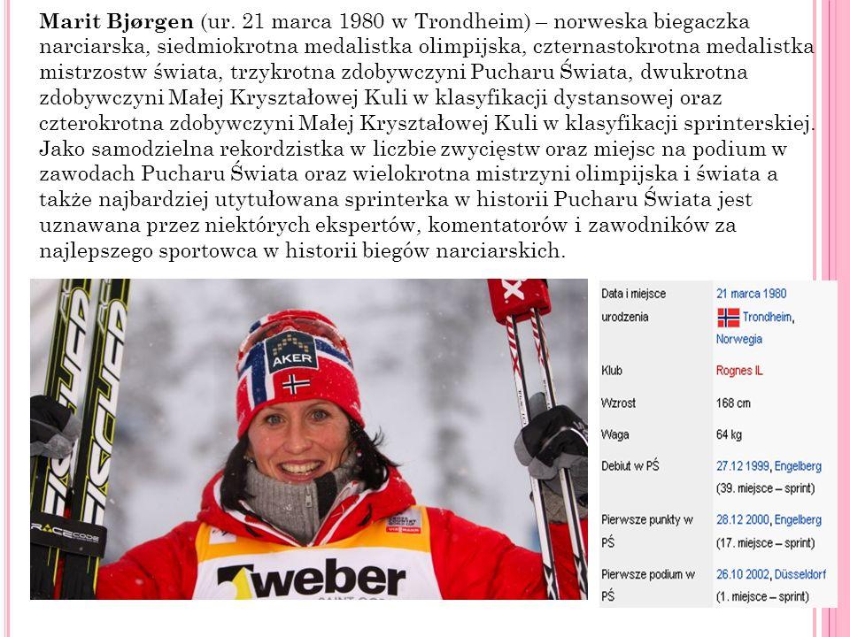Marit Bjørgen (ur. 21 marca 1980 w Trondheim) – norweska biegaczka narciarska, siedmiokrotna medalistka olimpijska, czternastokrotna medalistka mistrzostw świata, trzykrotna zdobywczyni Pucharu Świata, dwukrotna zdobywczyni Małej Kryształowej Kuli w klasyfikacji dystansowej oraz czterokrotna zdobywczyni Małej Kryształowej Kuli w klasyfikacji sprinterskiej.