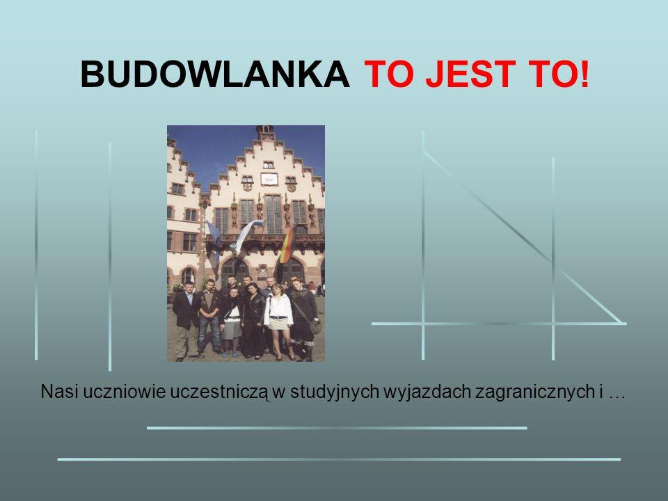 BUDOWLANKA TO JEST TO! Nasi uczniowie uczestniczą w studyjnych wyjazdach zagranicznych i …