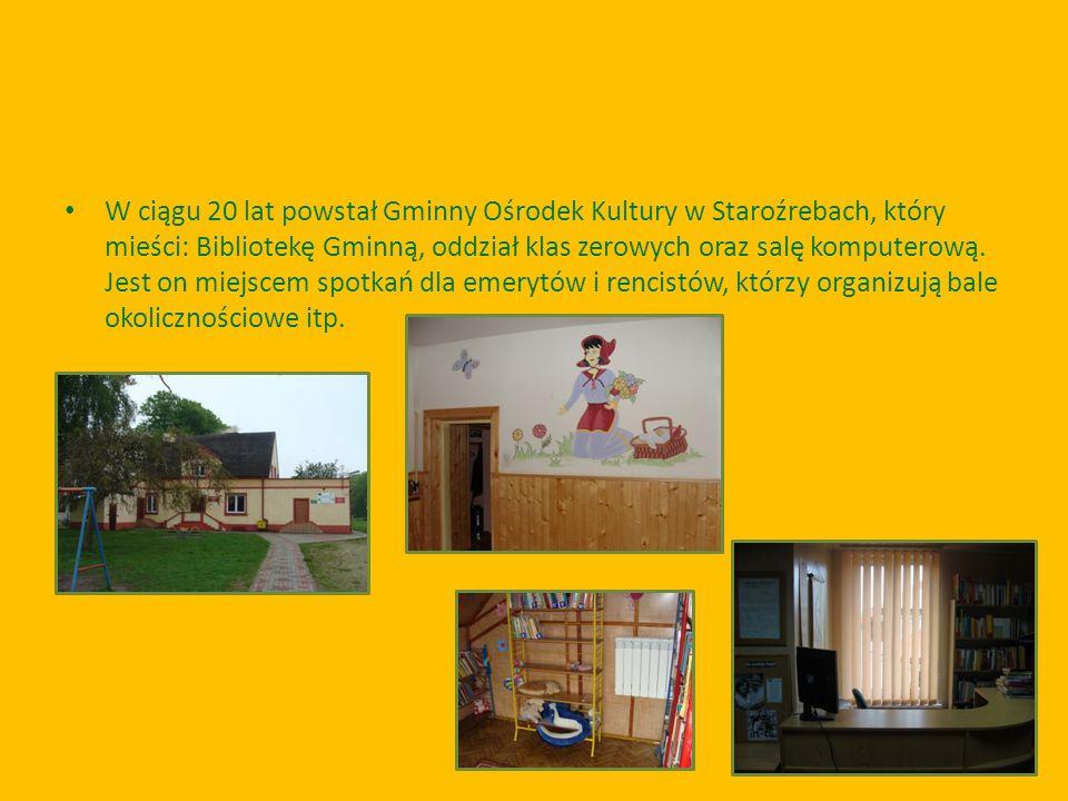 W ciągu 20 lat powstał Gminny Ośrodek Kultury w Staroźrebach, który mieści: Bibliotekę Gminną, oddział klas zerowych oraz salę komputerową.