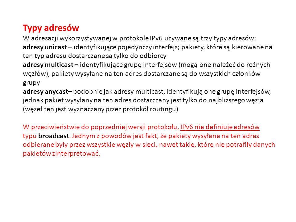 Typy adresów W adresacji wykorzystywanej w protokole IPv6 używane są trzy typy adresów: