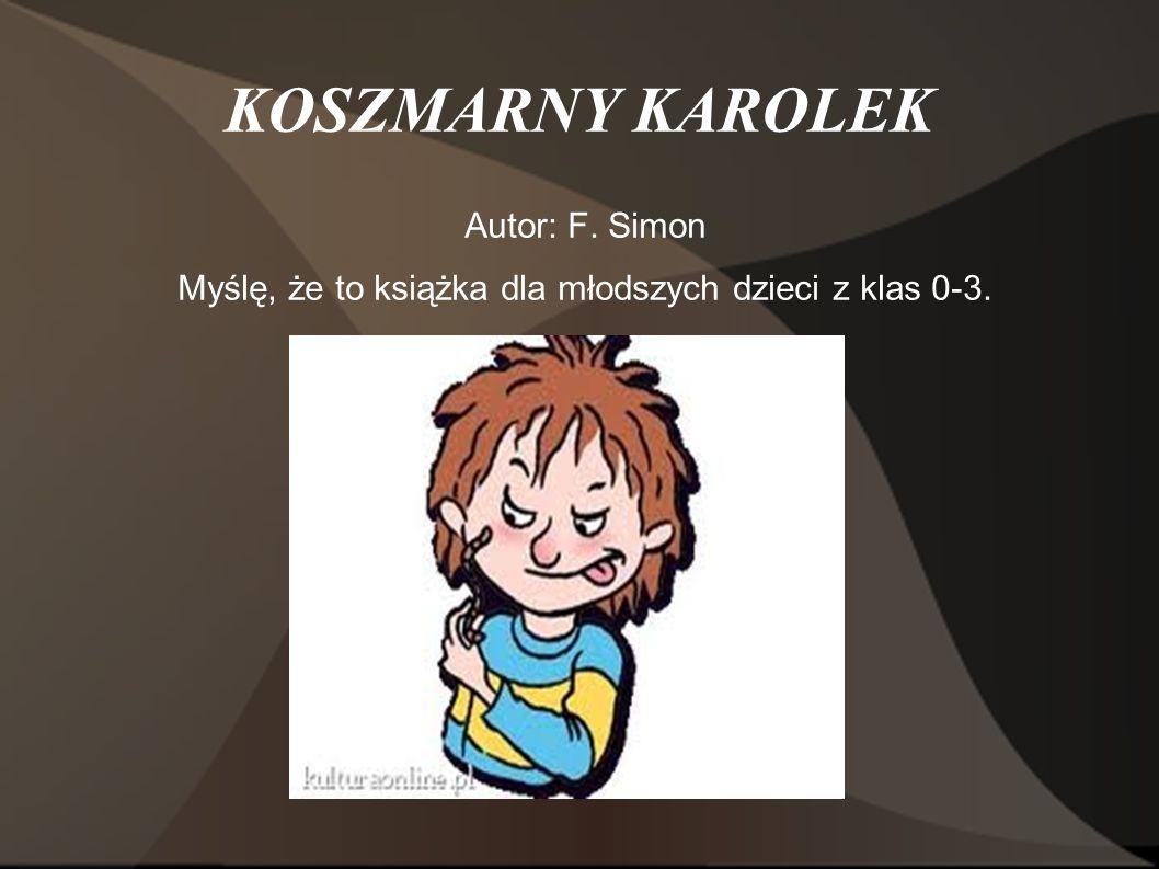 Myślę, że to książka dla młodszych dzieci z klas 0-3.
