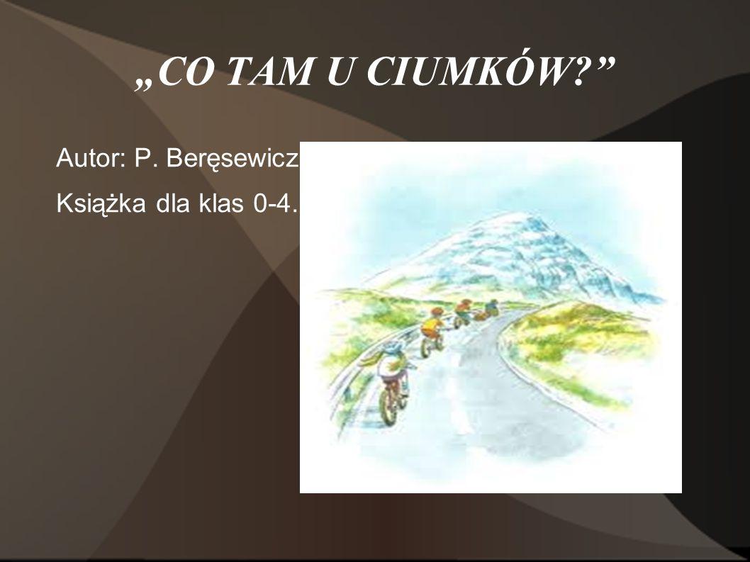 """""""CO TAM U CIUMKÓW Autor: P. Beręsewicz Książka dla klas 0-4."""