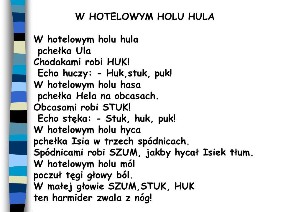 W HOTELOWYM HOLU HULA W hotelowym holu hula. pchełka Ula. Chodakami robi HUK! Echo huczy: - Huk,stuk, puk!