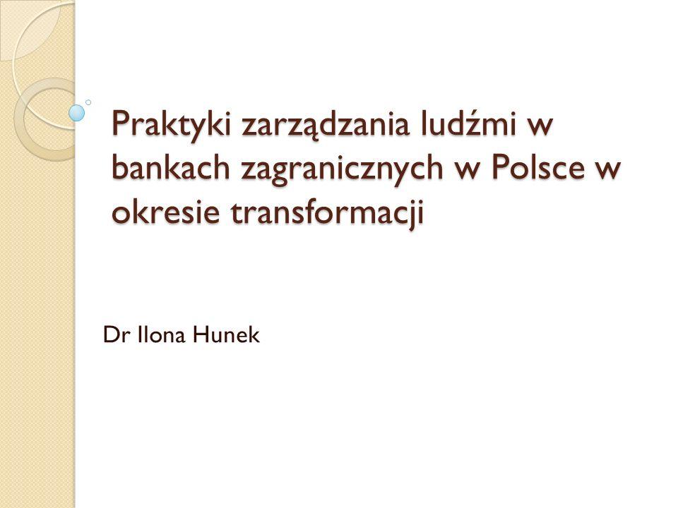 Praktyki zarządzania ludźmi w bankach zagranicznych w Polsce w okresie transformacji