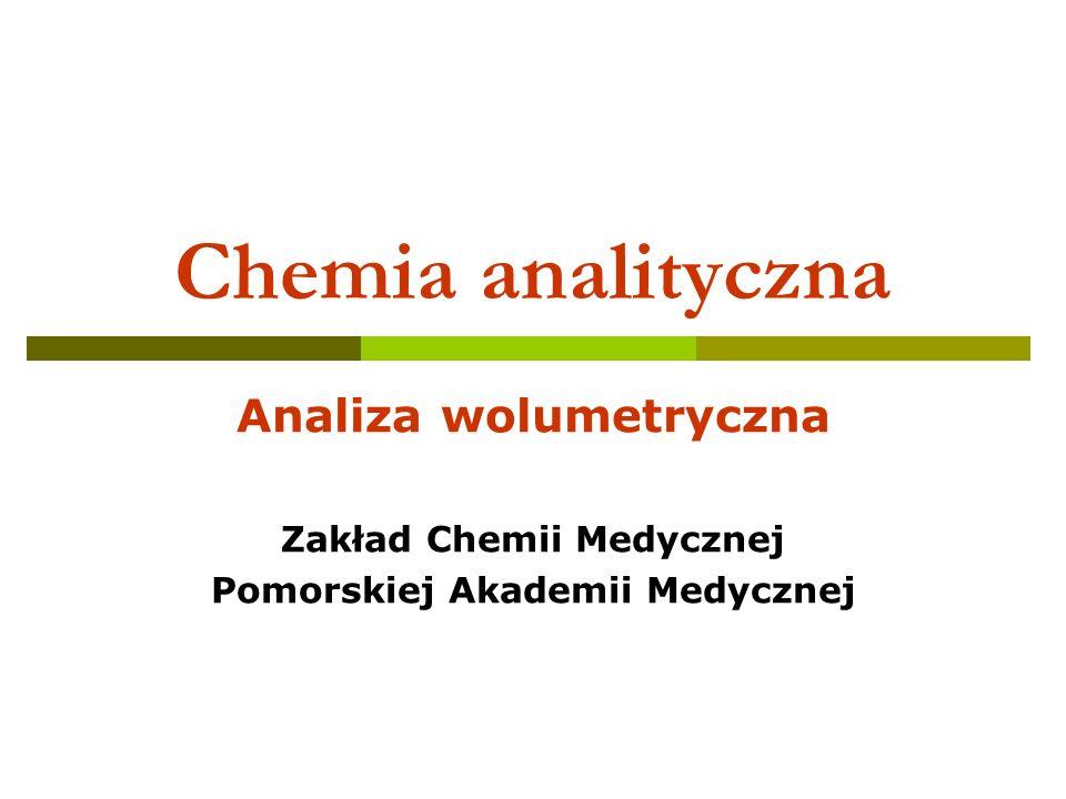 Chemia analityczna Analiza wolumetryczna Zakład Chemii Medycznej
