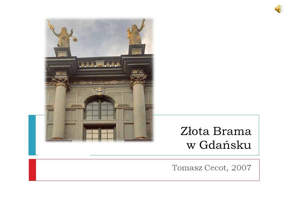 Złota Brama w Gdańsku Tomasz Cecot, 2007 Witam Państwa.