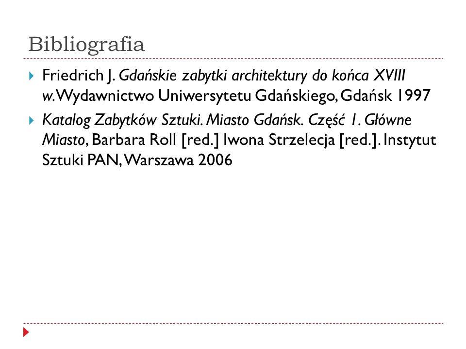Bibliografia Friedrich J. Gdańskie zabytki architektury do końca XVIII w.Wydawnictwo Uniwersytetu Gdańskiego, Gdańsk 1997.