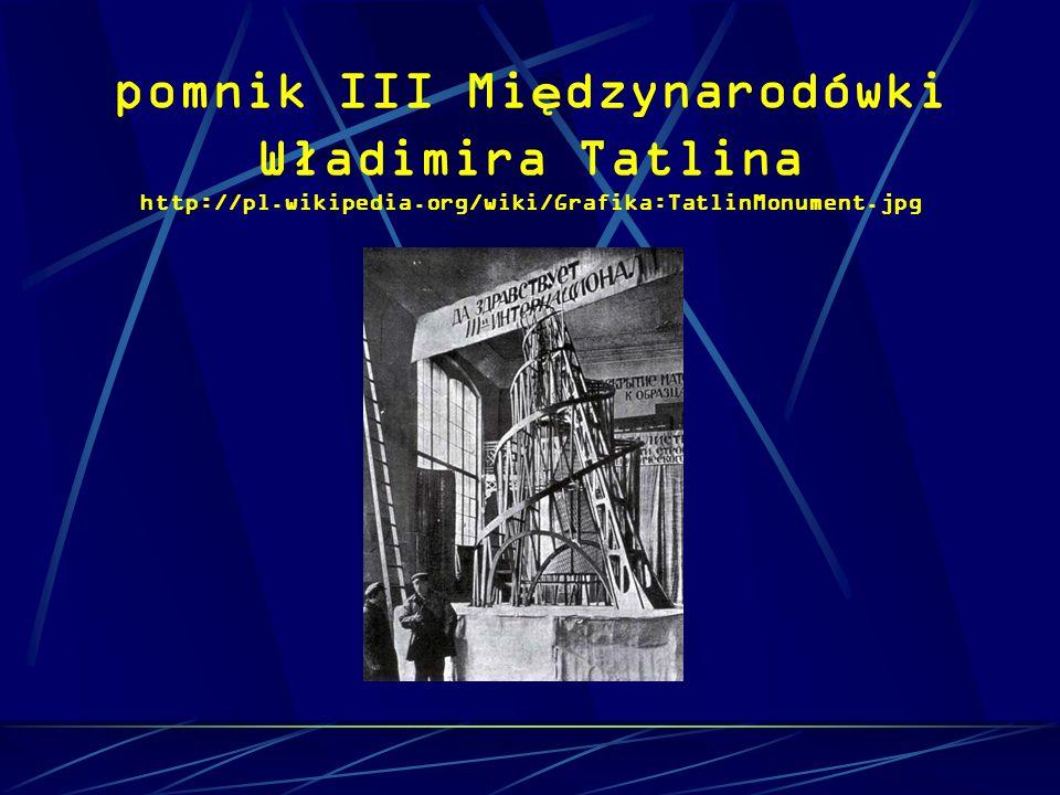 pomnik III Międzynarodówki Władimira Tatlina http://pl. wikipedia