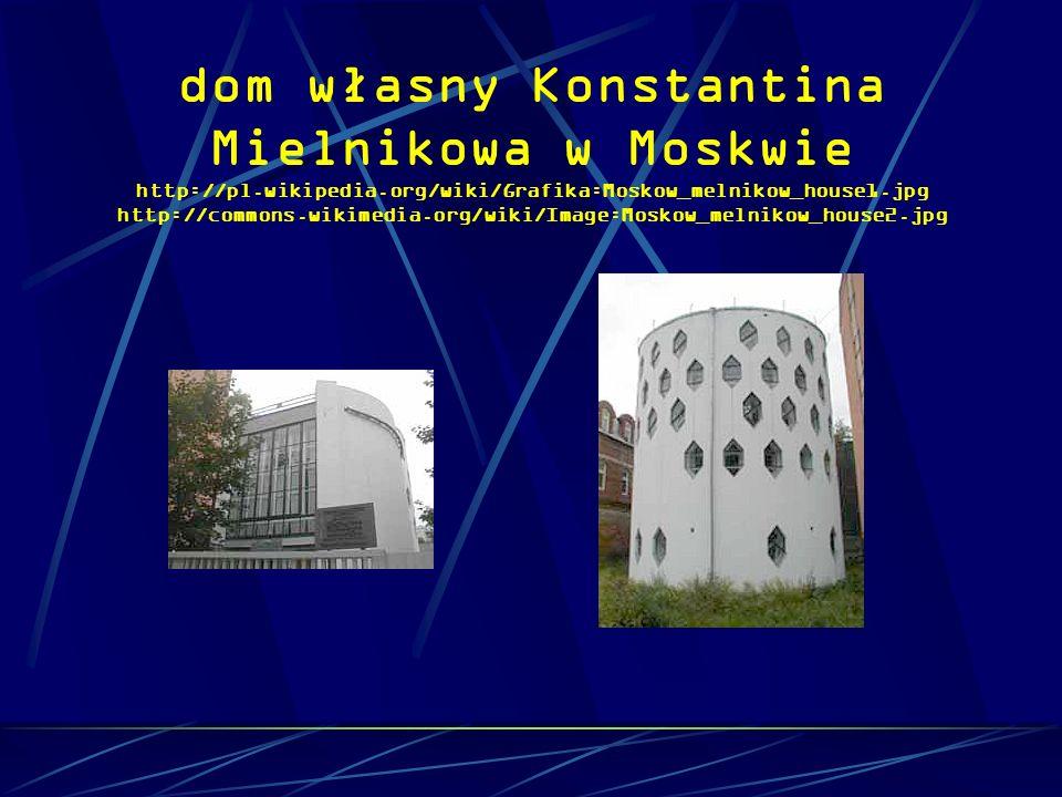 dom własny Konstantina Mielnikowa w Moskwie http://pl. wikipedia