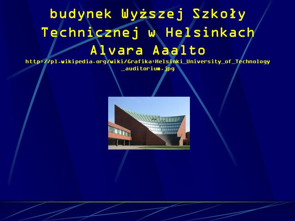 budynek Wyższej Szkoły Technicznej w Helsinkach Alvara Aaalto http://pl.wikipedia.org/wiki/Grafika:Helsinki_University_of_Technology_auditorium.jpg
