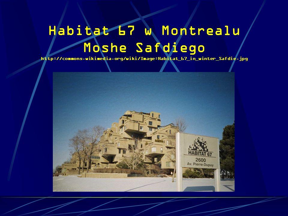 Habitat 67 w Montrealu Moshe Safdiego http://commons. wikimedia
