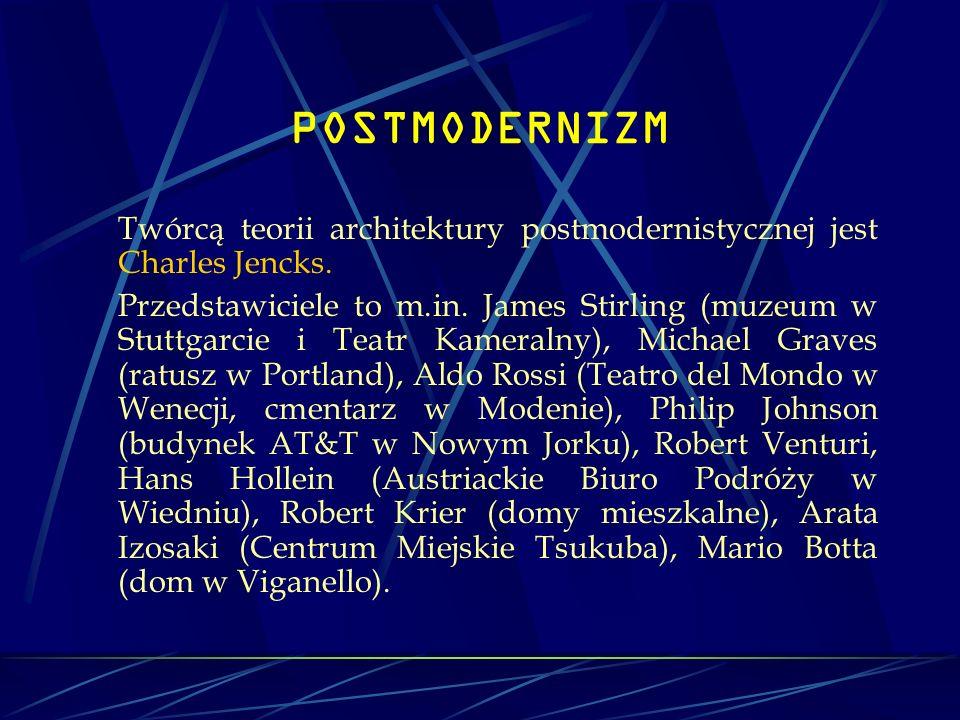POSTMODERNIZMTwórcą teorii architektury postmodernistycznej jest Charles Jencks.