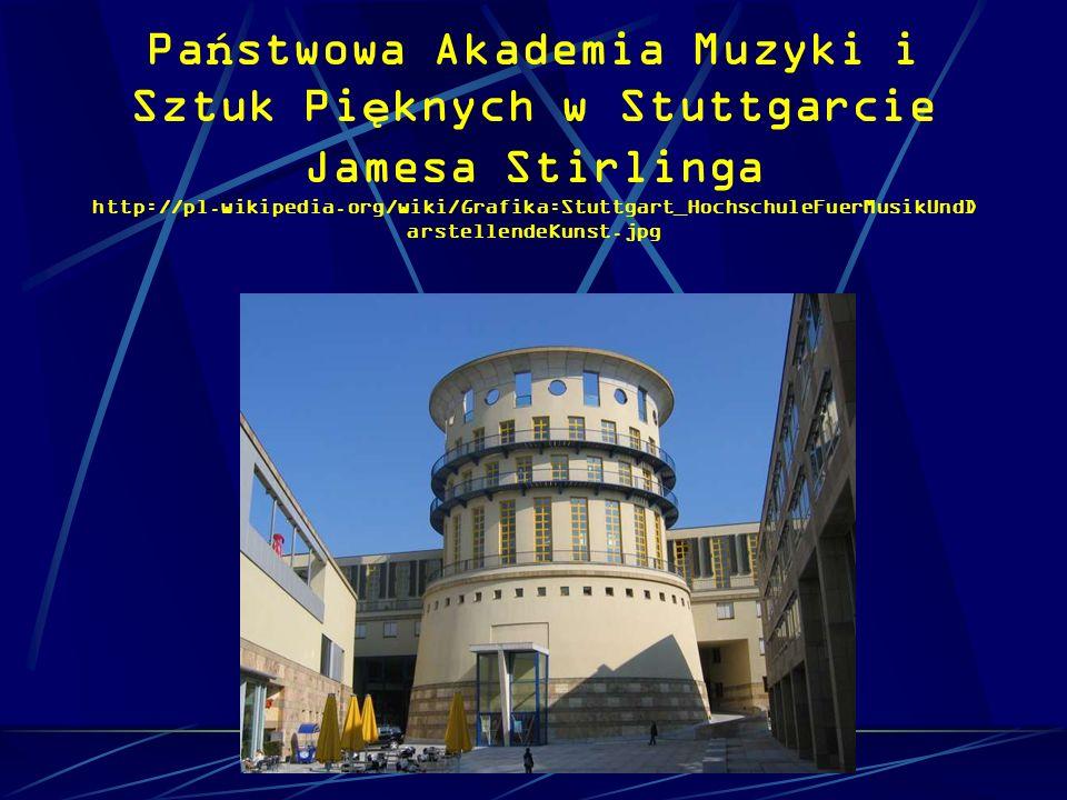 Państwowa Akademia Muzyki i Sztuk Pięknych w Stuttgarcie Jamesa Stirlinga http://pl.wikipedia.org/wiki/Grafika:Stuttgart_HochschuleFuerMusikUndDarstellendeKunst.jpg
