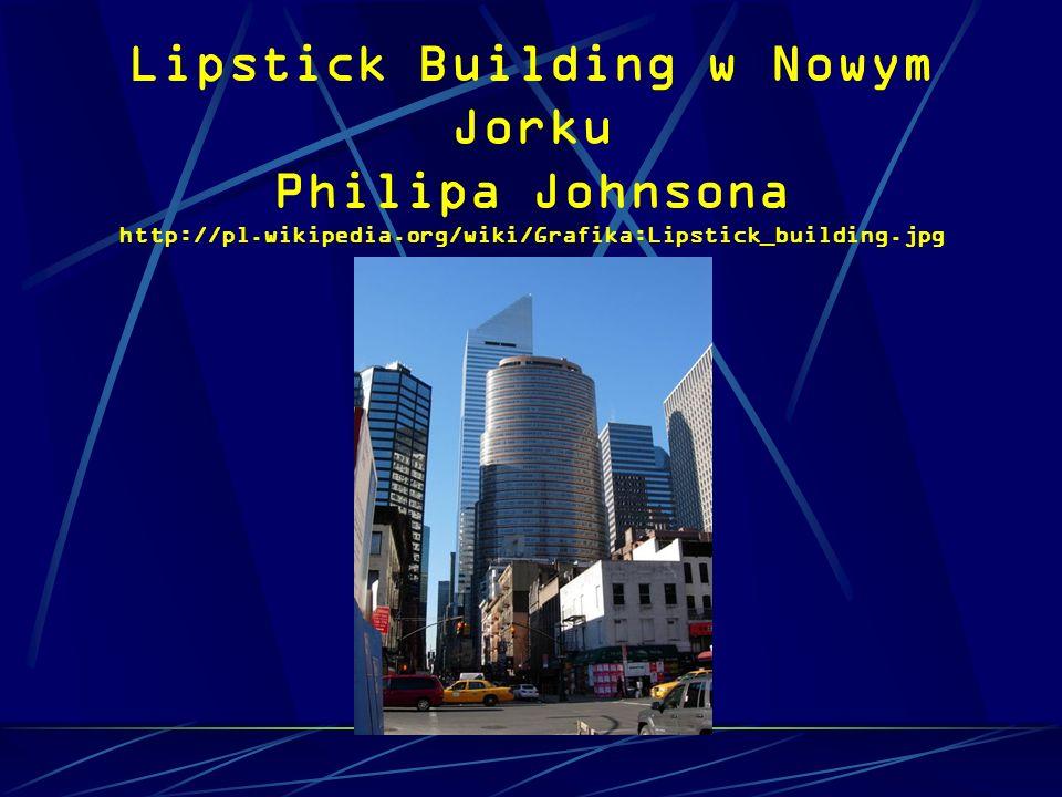 Lipstick Building w Nowym Jorku Philipa Johnsona http://pl. wikipedia