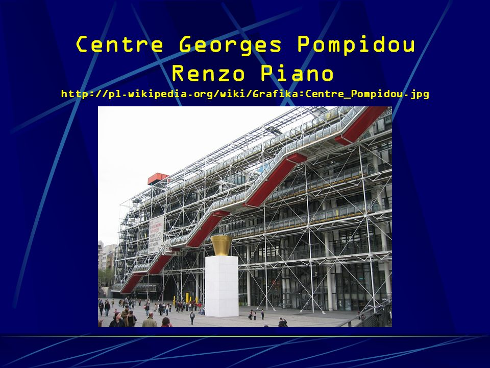Centre Georges Pompidou Renzo Piano http://pl. wikipedia