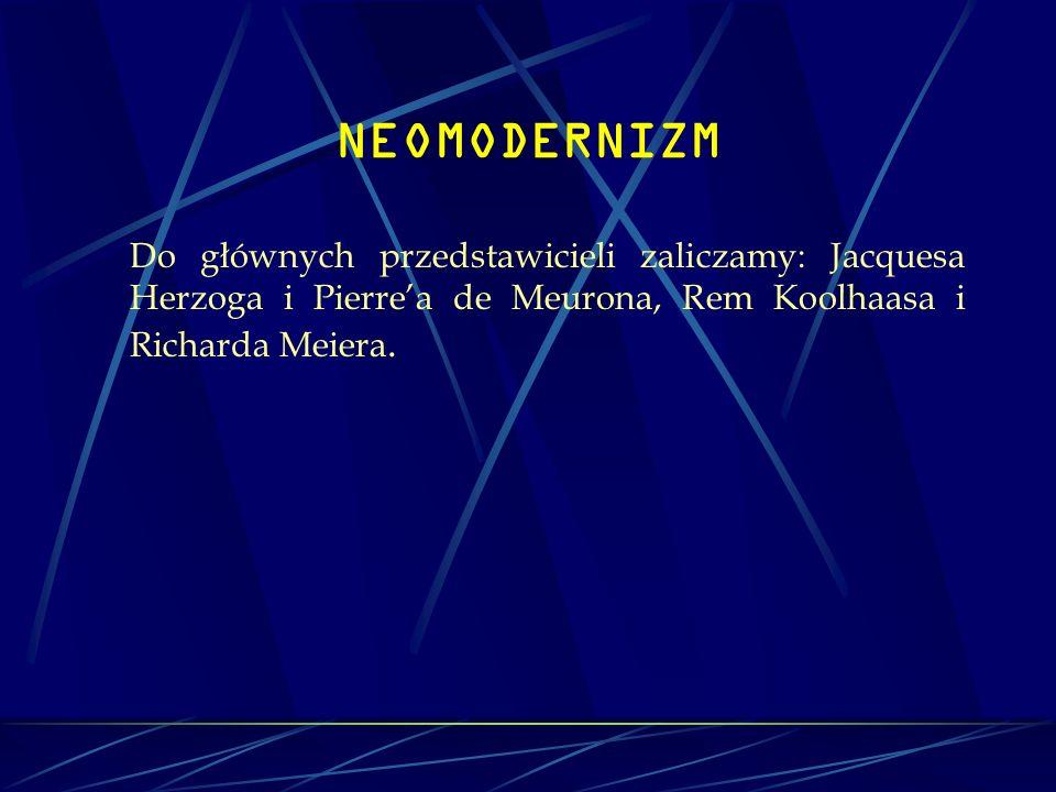 NEOMODERNIZM Do głównych przedstawicieli zaliczamy: Jacquesa Herzoga i Pierre'a de Meurona, Rem Koolhaasa i Richarda Meiera.