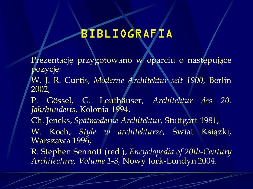 BIBLIOGRAFIA Prezentację przygotowano w oparciu o następujące pozycje: W. J. R. Curtis, Moderne Architektur seit 1900, Berlin 2002,