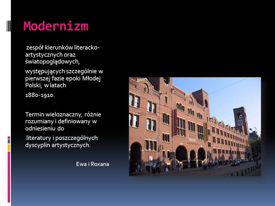 Modernizm zespół kierunków literacko- artystycznych oraz światopoglądowych,
