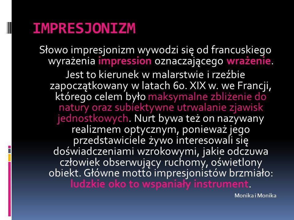 IMPRESJONIZM Słowo impresjonizm wywodzi się od francuskiego wyrażenia impression oznaczającego wrażenie.