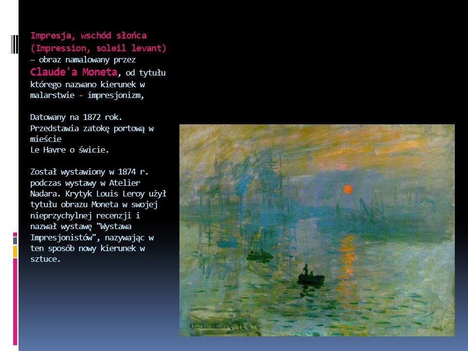 Impresja, wschód słońca (Impression, soleil levant) – obraz namalowany przez Claude a Moneta, od tytułu którego nazwano kierunek w malarstwie - impresjonizm, Datowany na 1872 rok.