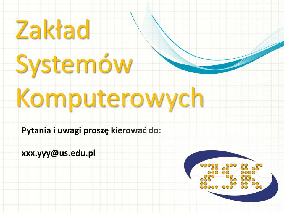 Zakład Systemów Komputerowych Pytania i uwagi proszę kierować do: