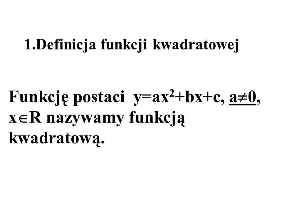 Funkcję postaci y=ax2+bx+c, a0, xR nazywamy funkcją kwadratową.