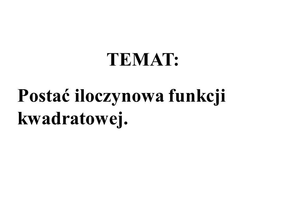 TEMAT: Postać iloczynowa funkcji kwadratowej.