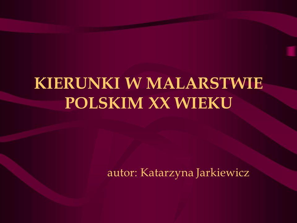 KIERUNKI W MALARSTWIE POLSKIM XX WIEKU